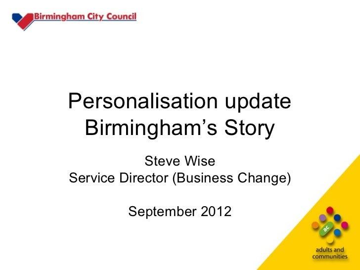 Personalisation update Birmingham's Story            Steve WiseService Director (Business Change)         September 2012