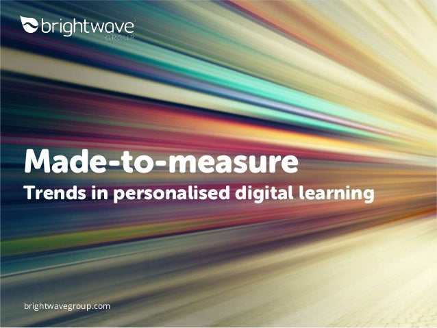 brightwavegroup.com Made-to-measure Trends in personalised digital learning