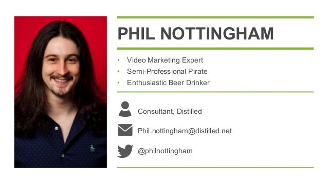 PHIL NOTTINGHAM •  Video Marketing Expert •  Semi-Professional Pirate •  Enthusiastic Beer Drinker  Consultant, Distilled ...