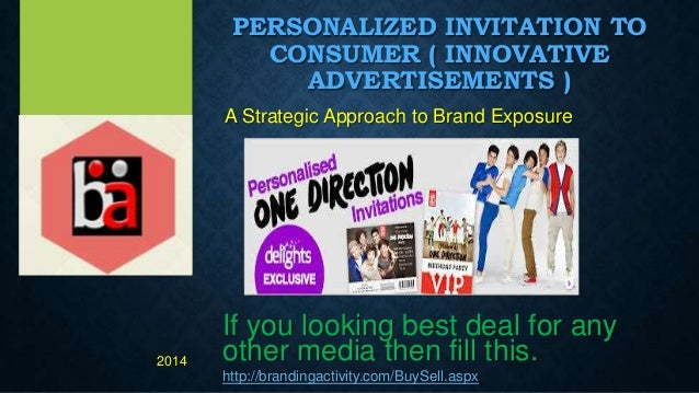 PERSONALIZED INVITATION TO CONSUMER ( INNOVATIVE ADVERTISEMENTS ) A Strategic Approach to Brand Exposure If you looking be...