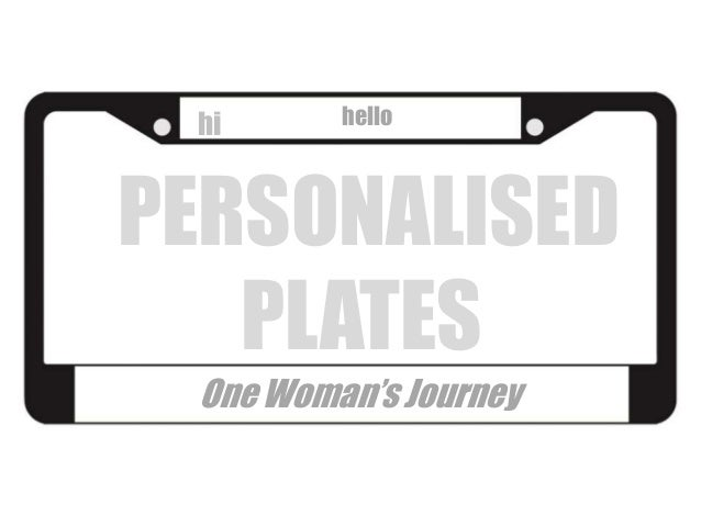hi      helloPERSONALISED   PLATES One Woman's Journey