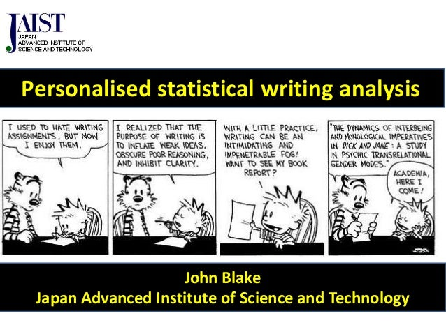 John Blake Japan Advanced Institute of Science and Technology Personalised statistical writing analysis