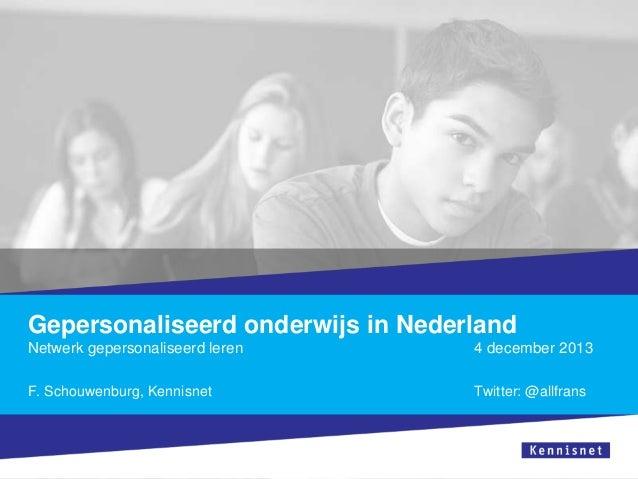 Gepersonaliseerd onderwijs in Nederland Netwerk gepersonaliseerd leren  4 december 2013  F. Schouwenburg, Kennisnet  Twitt...