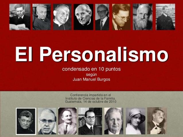 El Personalismocondensado en 10 puntos según Juan Manuel Burgos Conferencia impartida en el Instituto de Ciencias de la Fa...
