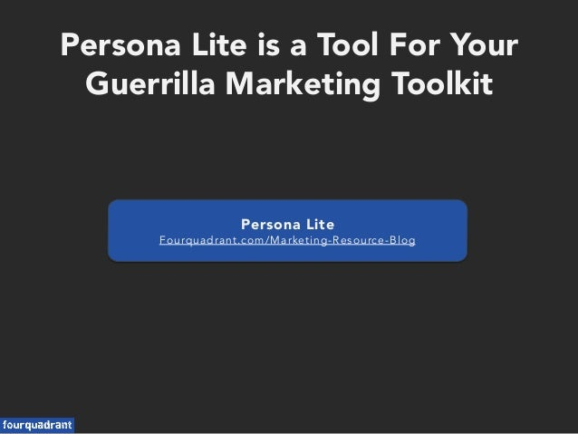 Persona Lite is a Tool For Your Guerrilla Marketing Toolkit Persona Lite Fourquadrant.com/Marketing-Resource-Blog