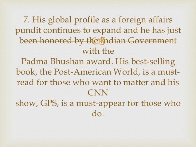  7. His global profile as a foreign affairs pundit continues to expand and he has just been honored by the Indian Governm...