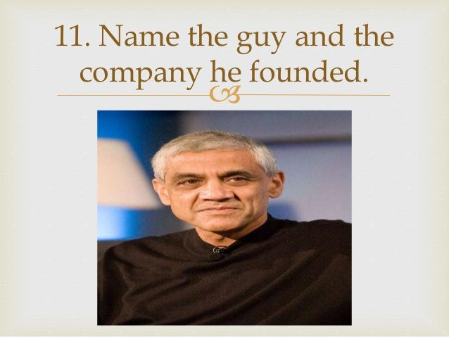  11. Name the guy and the company he founded.