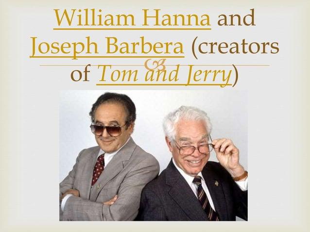  William Hanna and Joseph Barbera (creators of Tom and Jerry)