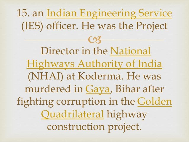  15. an Indian Engineering Service (IES) officer. He was the Project Director in the National Highways Authority of India...