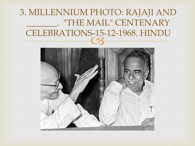 " 3. MILLENNIUM PHOTO: RAJAJI AND _______. ""THE MAIL"" CENTENARY CELEBRATIONS-15-12-1968. HINDU"