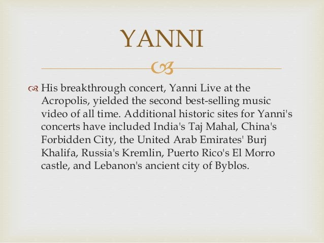   His breakthrough concert, Yanni Live at the Acropolis, yielded the second best-selling music video of all time. Additi...
