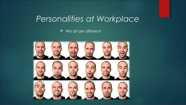Personalities at Workplace  We all are different