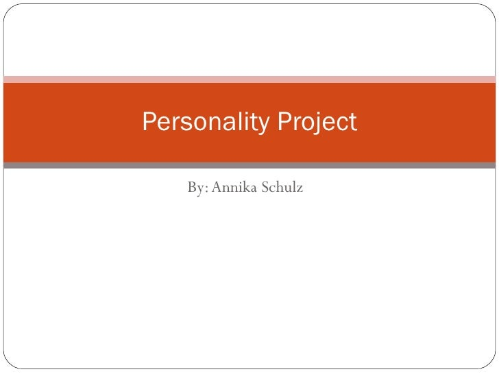 By: Annika Schulz Personality Project