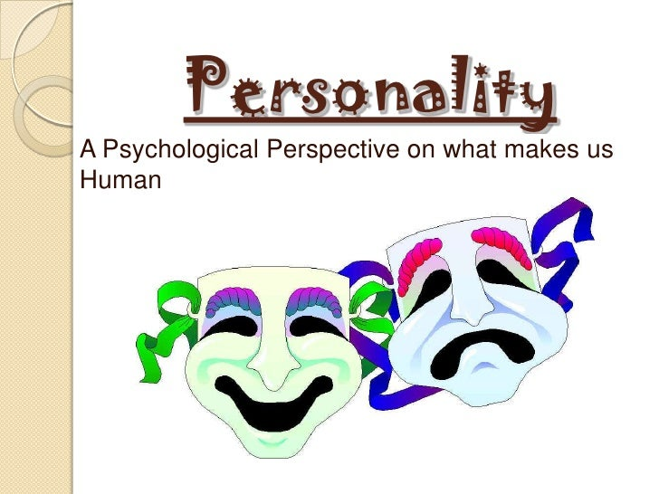 Personality<br />A Psychological Perspective on what makes us Human<br />