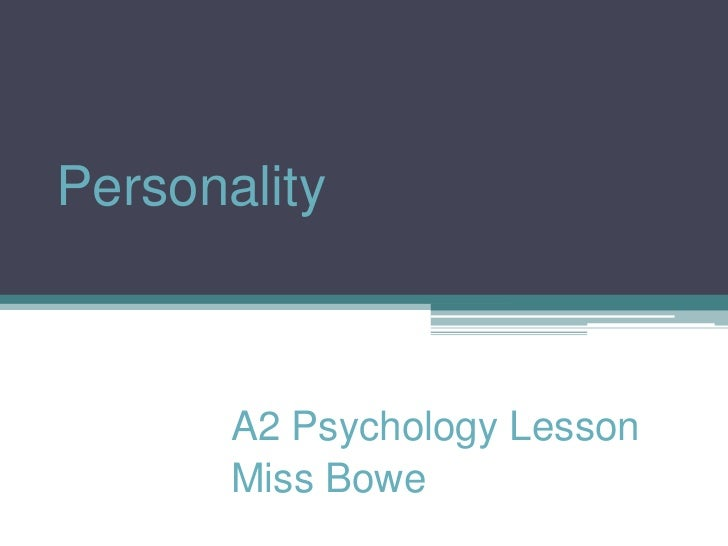 Personality<br />A2 Psychology Lesson<br />Miss Bowe<br />