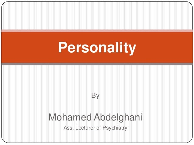 Personality             ByMohamed Abdelghani  Ass. Lecturer of Psychiatry