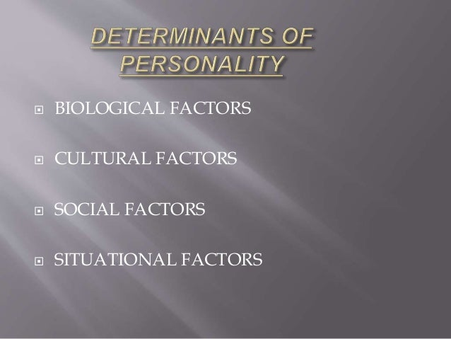 determinants of personality development Some determinants of factor structures from personality-trait descriptors dean peabody lewis r goldberg university of oregon and oregon research institute three determinants of the factor structures of personality traits are investigated the 1 st, selection of variables.