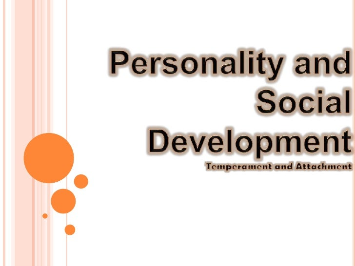 Personality and Social DevelopmentTemperament and Attachment<br />