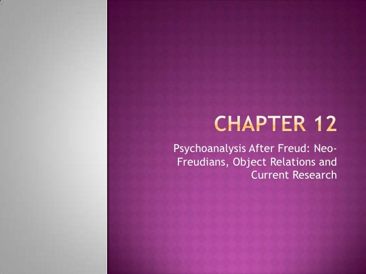 Chapter 12<br />Psychoanalysis After Freud: Neo-Freudians, Object Relations and Current Research<br />