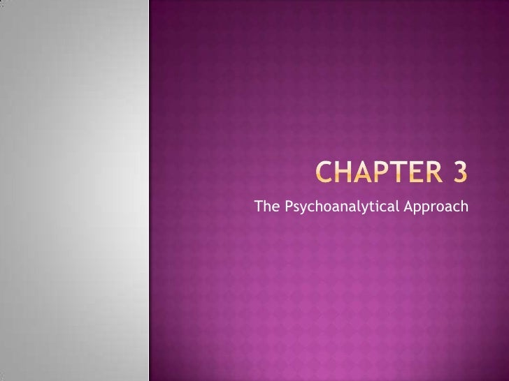 Chapter 3<br />The Psychoanalytical Approach<br />