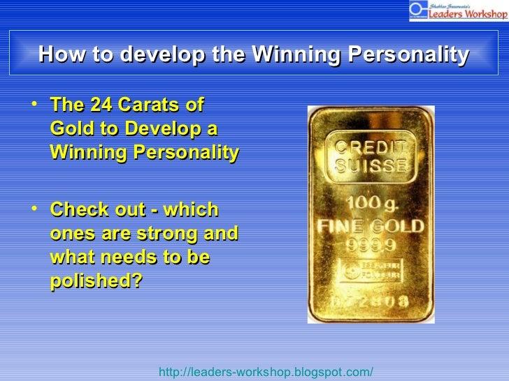 How to develop the Winning Personality <ul><li>The 24 Carats of Gold to Develop a Winning Personality </li></ul><ul><li>Ch...