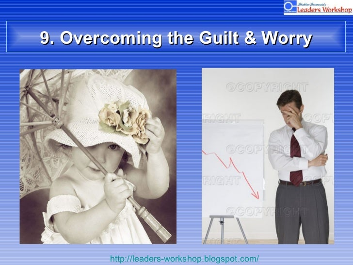 9. Overcoming the Guilt & Worry