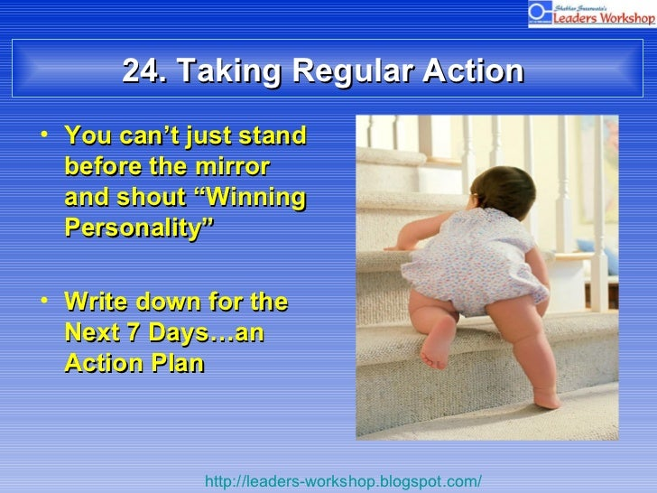 """24. Taking Regular Action  <ul><li>You can't just stand before the mirror and shout """"Winning  Personality"""" </li></ul><ul><..."""