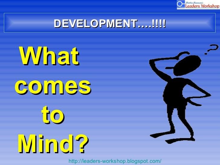 DEVELOPMENT….!!!! <ul><li>What comes to Mind? </li></ul>
