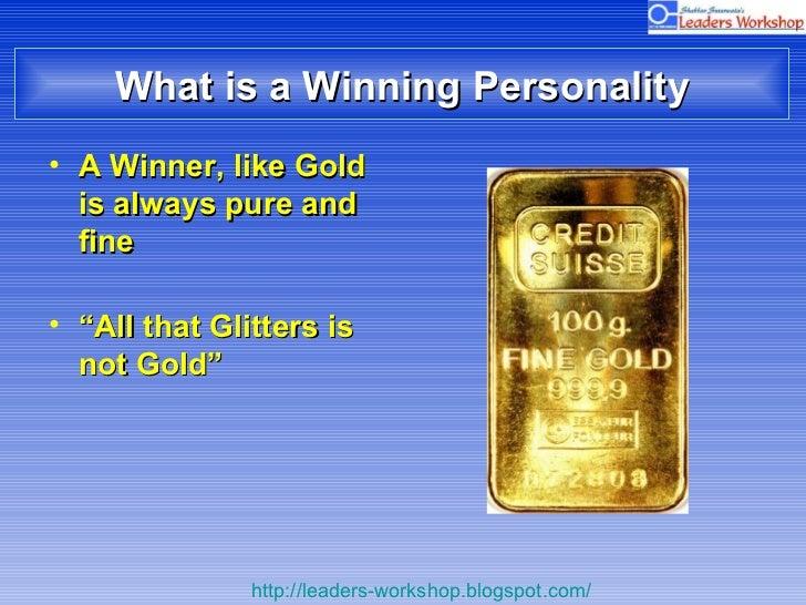 "What is a Winning Personality <ul><li>A Winner, like Gold is always pure and fine </li></ul><ul><li>"" All that Glitters is..."