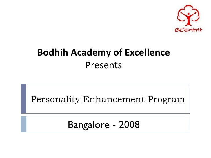 Bodhih Academy of Excellence            Presents   Personality Enhancement Program         Bangalore - 2008
