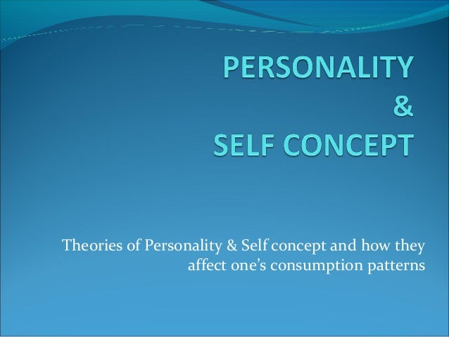 Theories of Personality & Self concept and how they                  affect one's consumption patterns