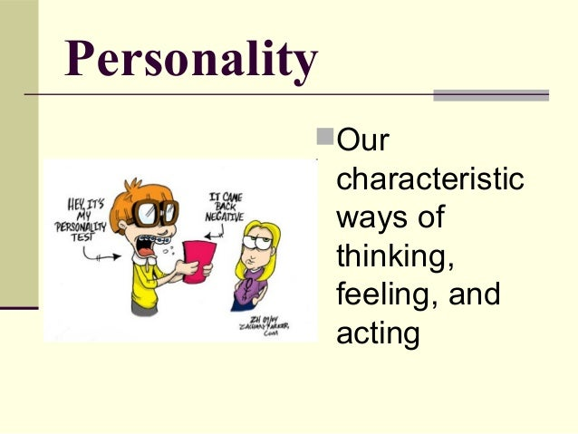 Personality          Our              characteristic              ways of              thinking,              feeling, an...