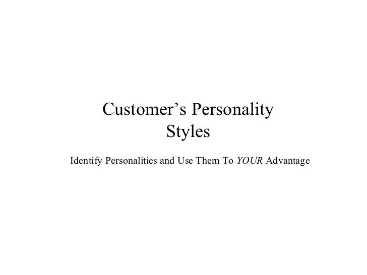 Customer's Personality Styles Identify Personalities and Use Them To  YOUR  Advantage