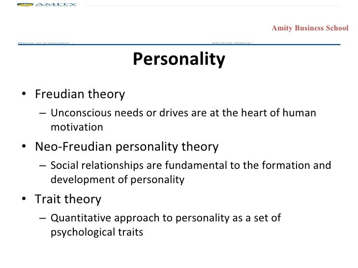 Personality <ul><li>Freudian theory </li></ul><ul><ul><li>Unconscious needs or drives are at the heart of human motivation...