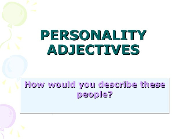 PERSONALITY ADJECTIVES How would you describe these people?