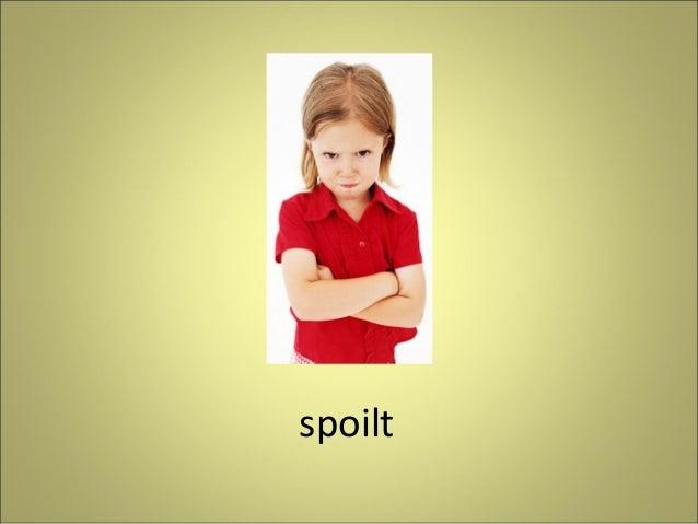 spoilt