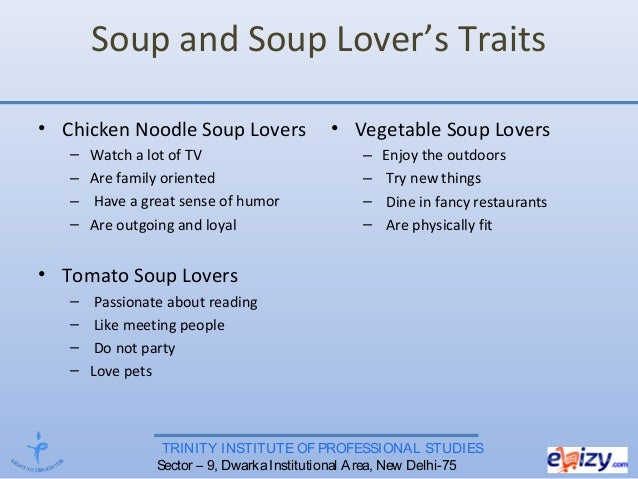 TRINITY INSTITUTE OF PROFESSIONAL STUDIES Sector – 9, DwarkaInstitutional Area, New Delhi-75 Soup and Soup Lover's Traits ...