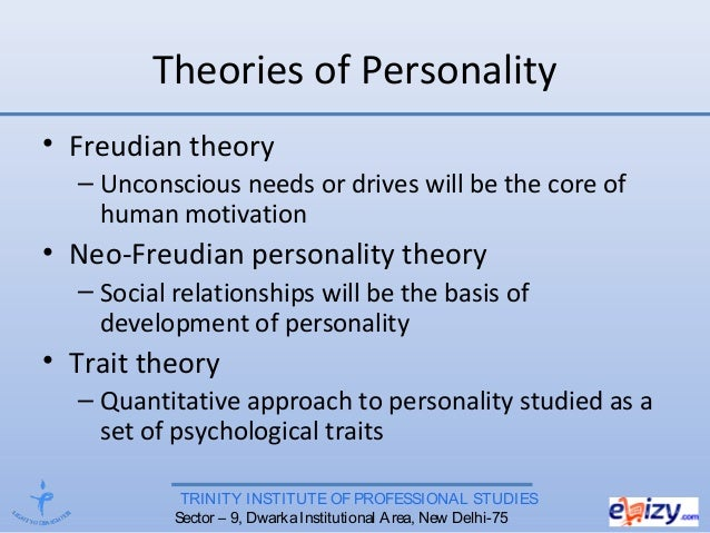 TRINITY INSTITUTE OF PROFESSIONAL STUDIES Sector – 9, DwarkaInstitutional Area, New Delhi-75 Theories of Personality • Fre...