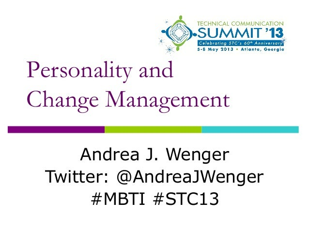 Personality andChange ManagementAndrea J. WengerTwitter: @AndreaJWenger#MBTI #STC13