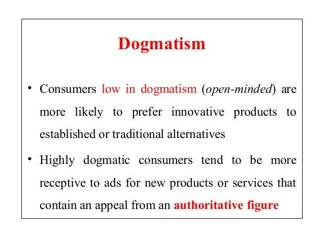 highly dogmatic consumers Read this essay on consumer behaviour come browse our large digital warehouse of free sample essays get the knowledge you need.