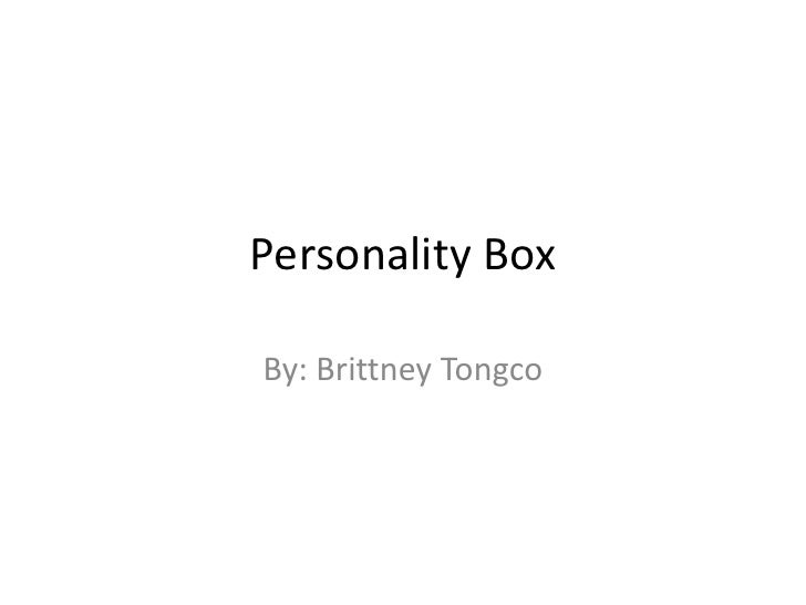 Personality Box<br />By: Brittney Tongco<br />
