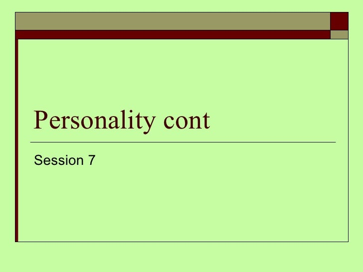 Personality cont Session 7