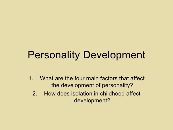 Personality Development <ul><li>What are the four main factors that affect the development of personality? </li></ul><ul><...