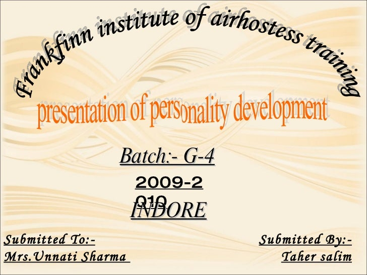 Frankfinn institute of airhostess training  presentation of personality development Batch:- G-4 2009-2010 Submitted To:- M...