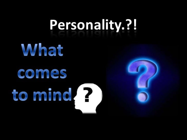 Personality.?!<br />What comes to mind<br />