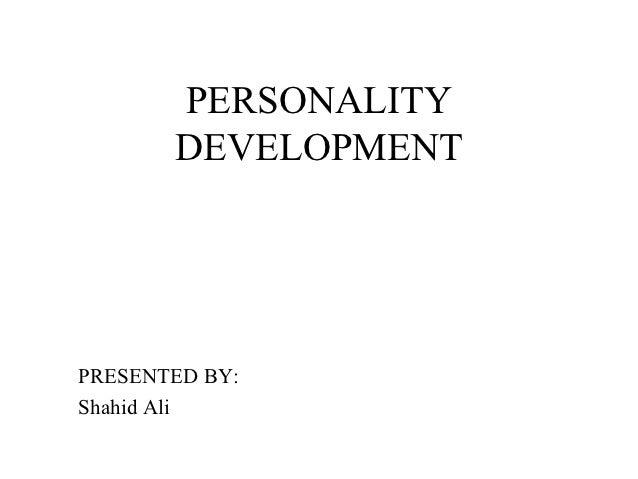 PERSONALITY       DEVELOPMENTPRESENTED BY:Shahid Ali