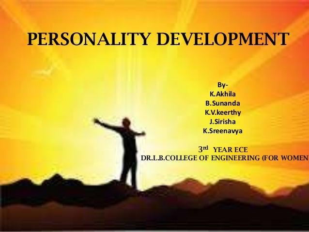 PERSONALITY DEVELOPMENT By- K.Akhila B.Sunanda K.V.keerthy J.Sirisha K.Sreenavya 3rd YEAR ECE DR.L.B.COLLEGE OF ENGINEERIN...