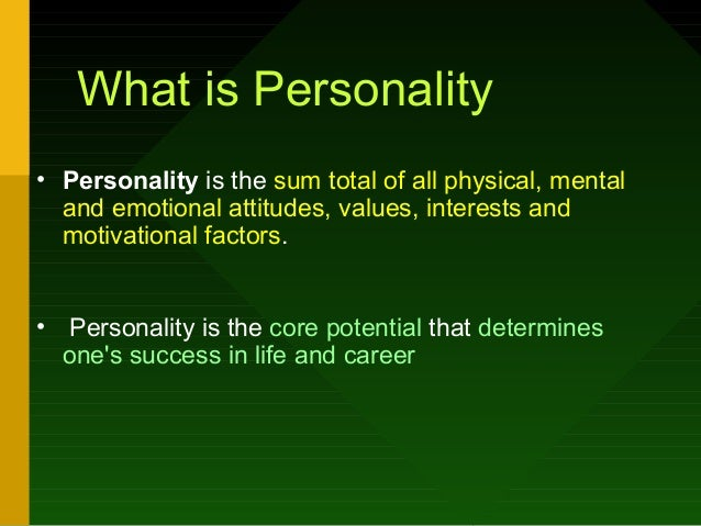 role of personality and career success The building block of successful career development is comprised of four  components: skills, values, interests and personality traits.