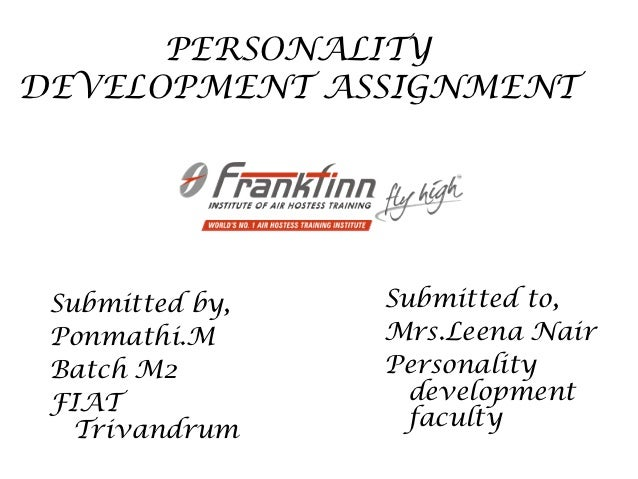PERSONALITYDEVELOPMENT ASSIGNMENT Submitted by,   Submitted to, Ponmathi.M      Mrs.Leena Nair Batch M2        Personality...