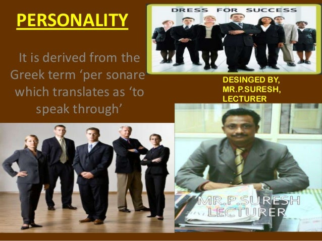 PERSONALITY It is derived from the Greek term 'per sonare' which translates as 'to speak through' DESINGED BY, MR.P.SURESH...